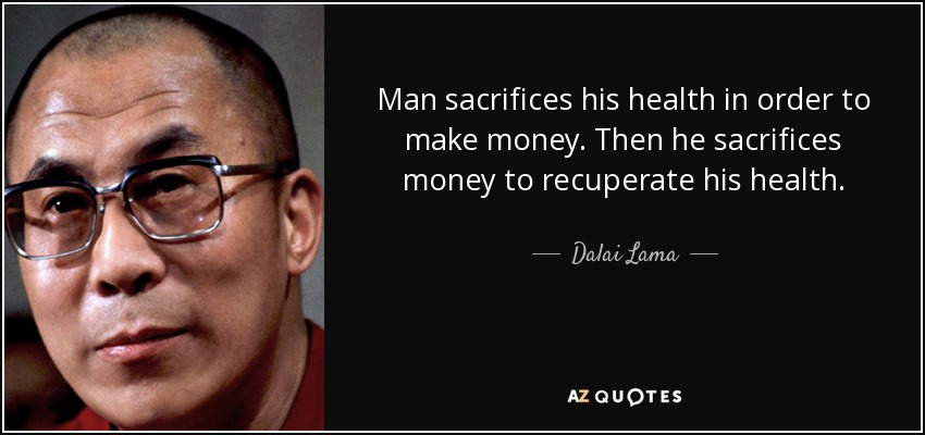quote-man-sacrifices-his-health-in-order-to-make-money-then-he-sacrifices-money-to-recuperate-dalai-lama-80-98-11